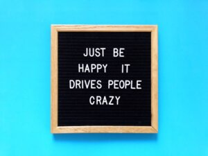 Just be happy it drives people crazy